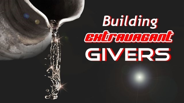 BUILDING EXTRAVAGANT GIVERS