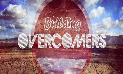 BUILDING OVERCOMERS