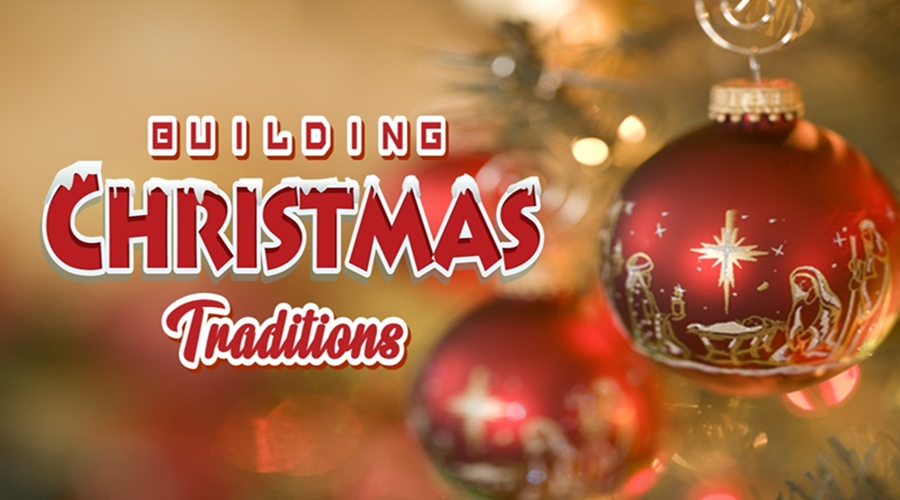 BUILDING CHRISTMAS TRADITIONS